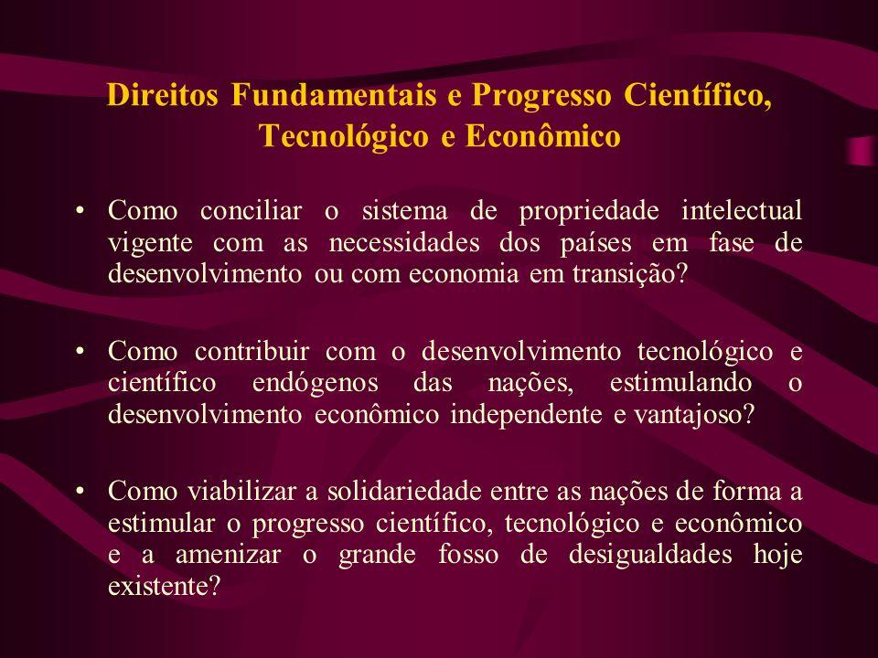 Direitos Fundamentais e Progresso Científico, Tecnológico e Econômico Como conciliar o sistema de propriedade intelectual vigente com as necessidades
