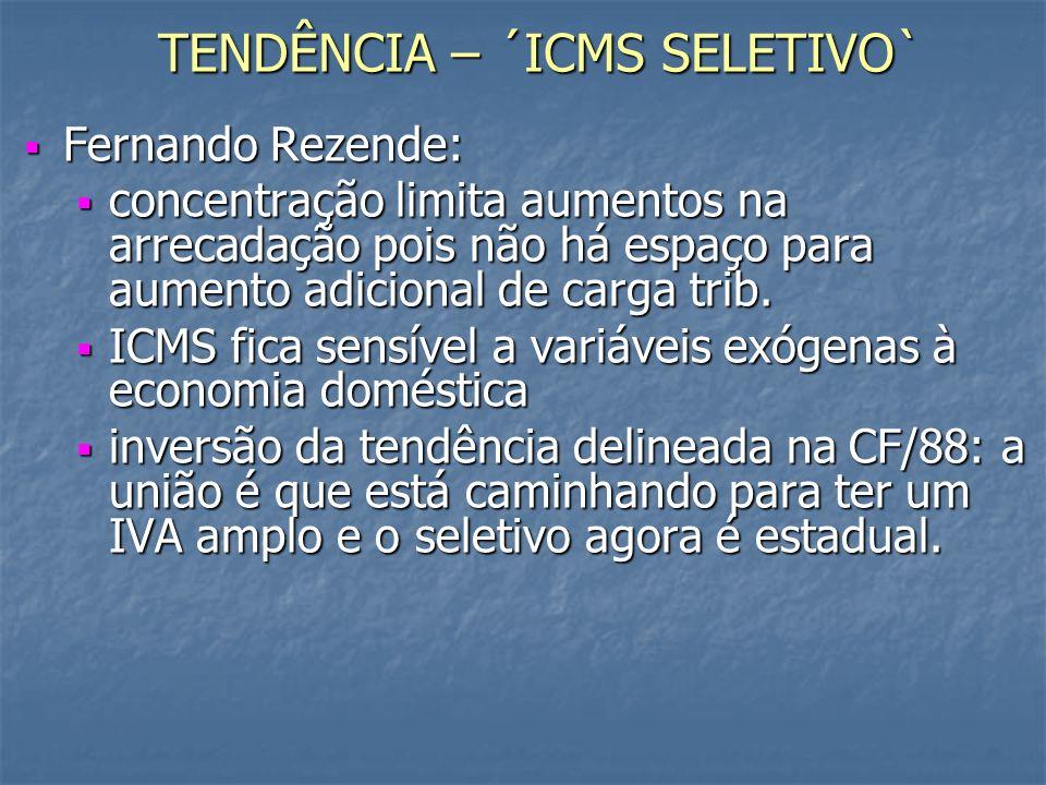 TENDÊNCIA – ´ICMS SELETIVO` Fernando Rezende: Fernando Rezende: concentração limita aumentos na arrecadação pois não há espaço para aumento adicional de carga trib.