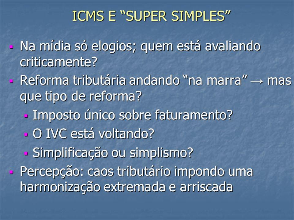 ICMS E SUPER SIMPLES Na mídia só elogios; quem está avaliando criticamente.