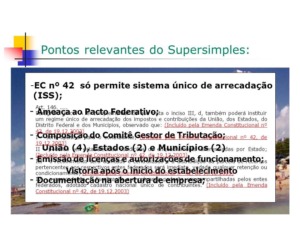 Pontos relevantes do Supersimples: -EC nº 42 só permite sistema único de arrecadação (ISS); - Ameaça ao Pacto Federativo; - Composição do Comitê Gestor de Tributação; - Emissão de licenças e autorizações de funcionamento; - Documentação na abertura de empresa; União (4), Estados (2) e Municípios (2) Vistoria após o início do estabelecimento Art.