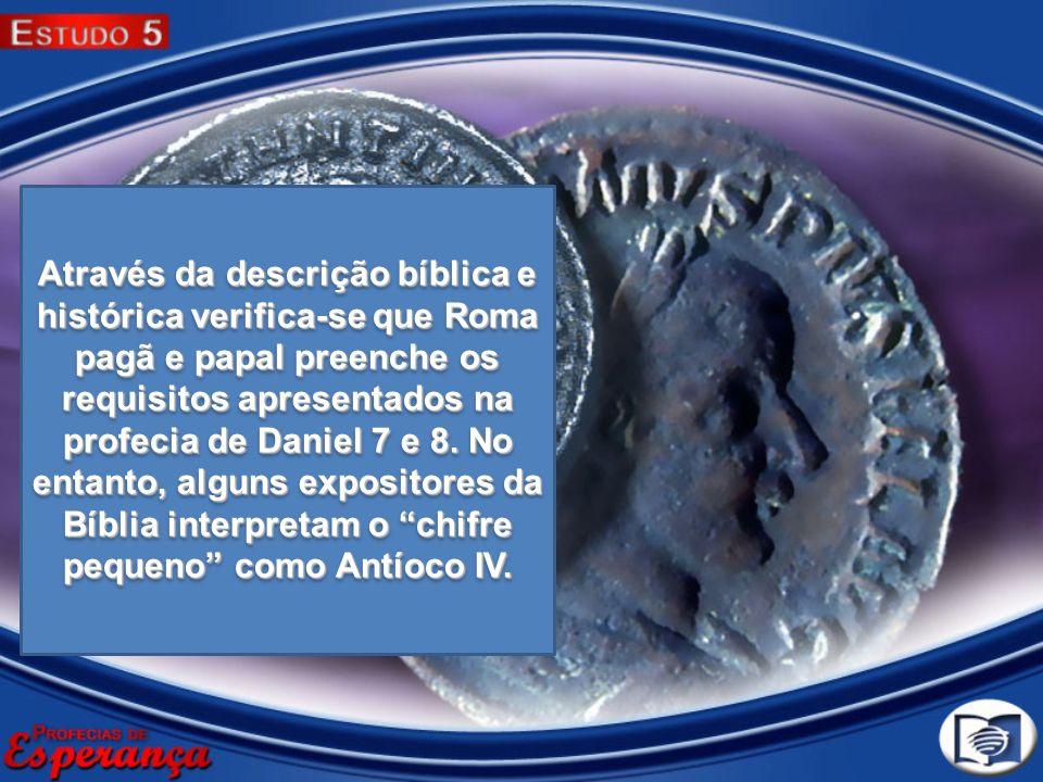 Através da descrição bíblica e histórica verifica-se que Roma pagã e papal preenche os requisitos apresentados na profecia de Daniel 7 e 8. No entanto