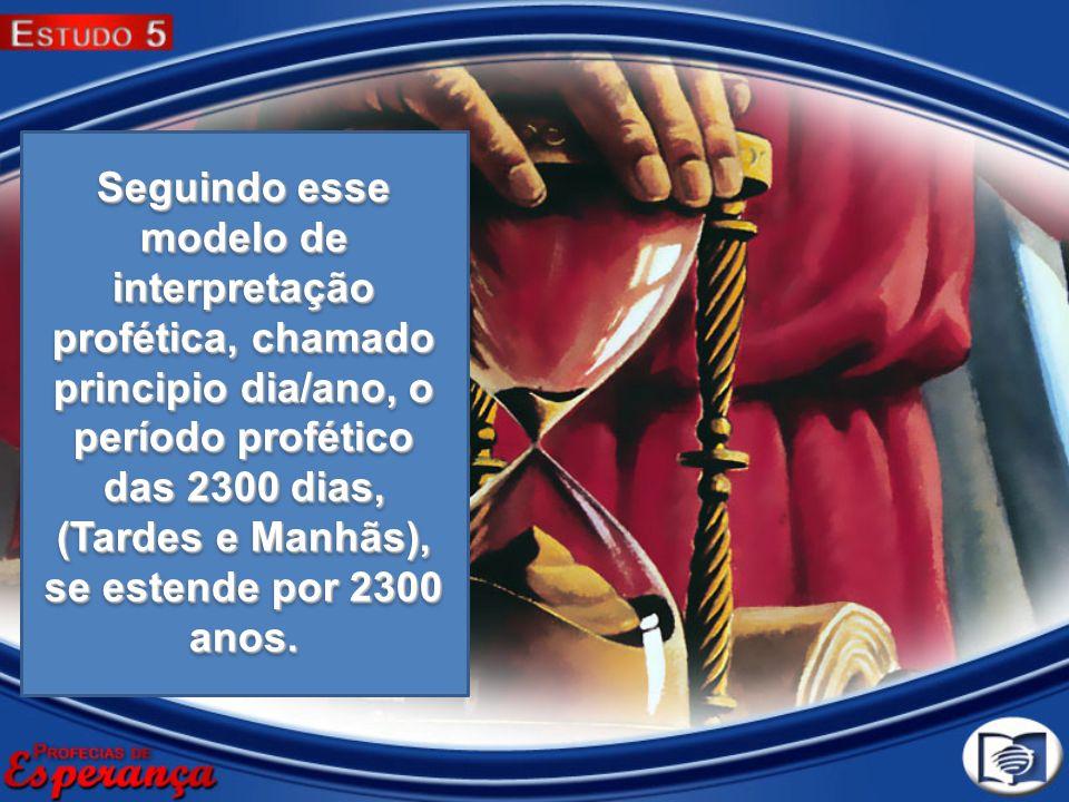 Seguindo esse modelo de interpretação profética, chamado principio dia/ano, o período profético das 2300 dias, (Tardes e Manhãs), se estende por 2300