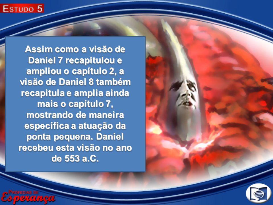 Assim como a visão de Daniel 7 recapitulou e ampliou o capítulo 2, a visão de Daniel 8 também recapitula e amplia ainda mais o capítulo 7, mostrando d