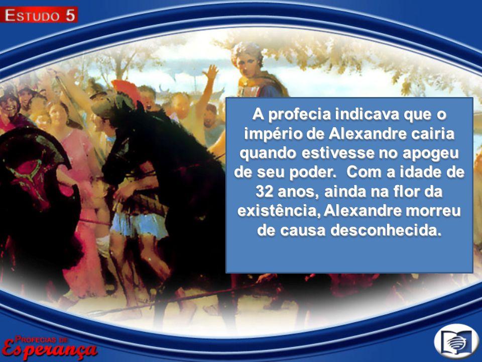 A profecia indicava que o império de Alexandre cairia quando estivesse no apogeu de seu poder. Com a idade de 32 anos, ainda na flor da existência, Al