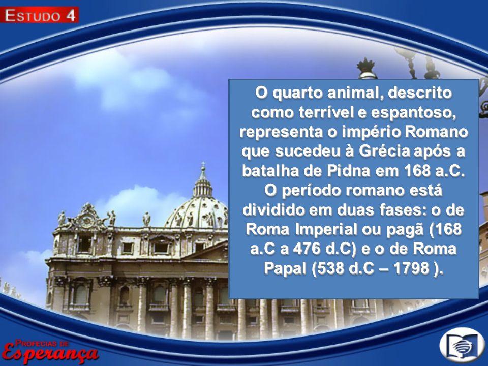 O quarto animal, descrito como terrível e espantoso, representa o império Romano que sucedeu à Grécia após a batalha de Pidna em 168 a.C. O período ro