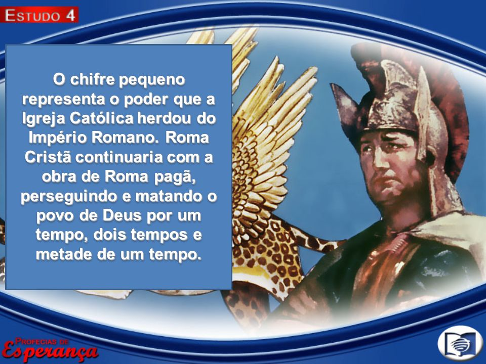 O chifre pequeno representa o poder que a Igreja Católica herdou do Império Romano. Roma Cristã continuaria com a obra de Roma pagã, perseguindo e mat