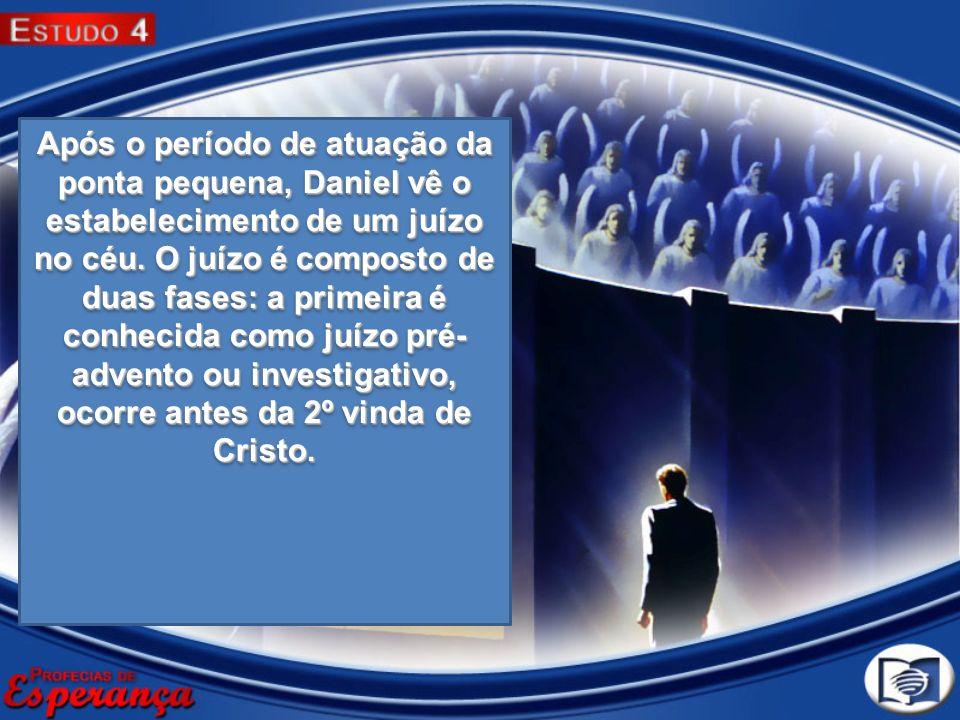 Após o período de atuação da ponta pequena, Daniel vê o estabelecimento de um juízo no céu. O juízo é composto de duas fases: a primeira é conhecida c