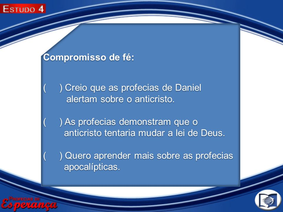 Compromisso de fé: ( ) Creio que as profecias de Daniel alertam sobre o anticristo. ( ) As profecias demonstram que o anticristo tentaria mudar a lei