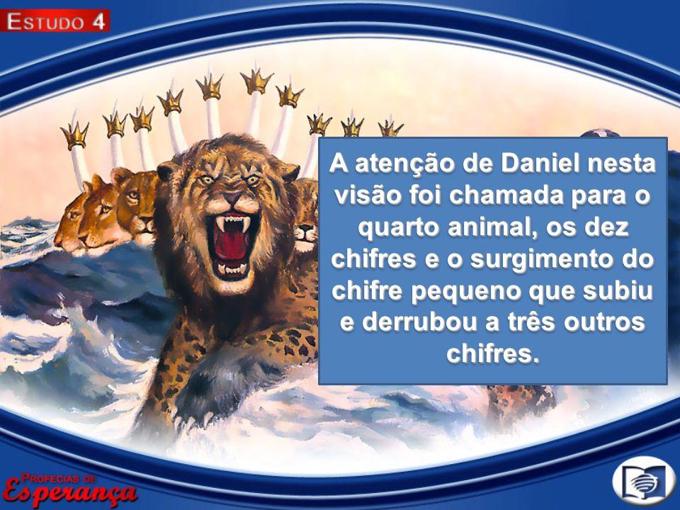 A atenção de Daniel nesta visão foi chamada para o quarto animal, os dez chifres e o surgimento do chifre pequeno que subiu e derrubou a três outros c