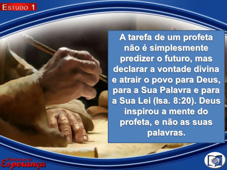 A tarefa de um profeta não é simplesmente predizer o futuro, mas declarar a vontade divina e atrair o povo para Deus, para a Sua Palavra e para a Sua