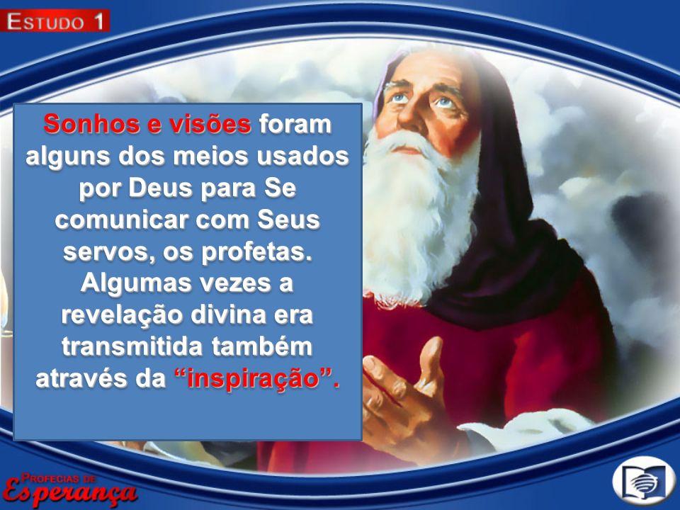 Sonhos e visões foram alguns dos meios usados por Deus para Se comunicar com Seus servos, os profetas. Algumas vezes a revelação divina era transmitid