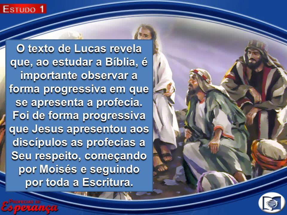 O texto de Lucas revela que, ao estudar a Bíblia, é importante observar a forma progressiva em que se apresenta a profecia. Foi de forma progressiva q