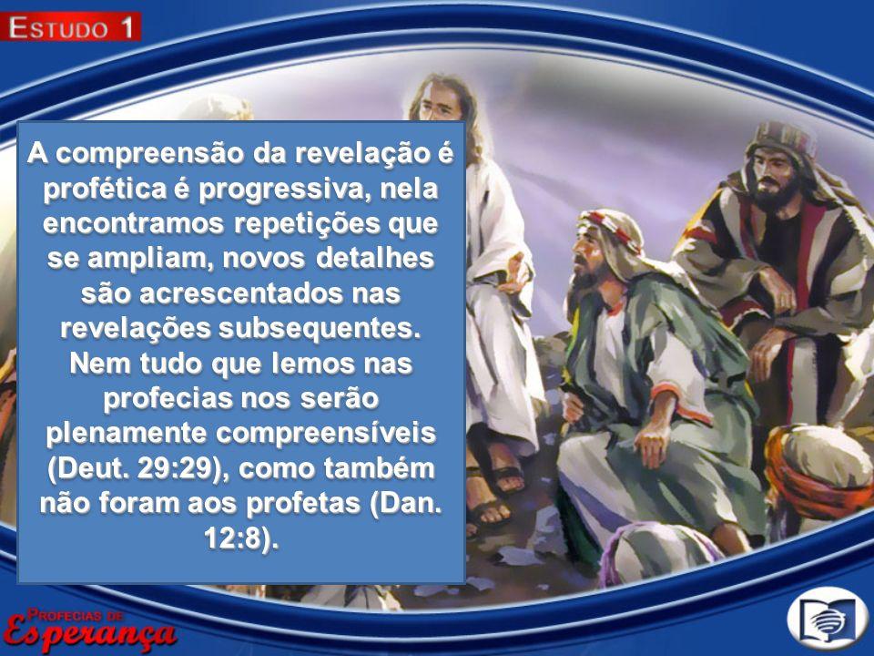 A compreensão da revelação é profética é progressiva, nela encontramos repetições que se ampliam, novos detalhes são acrescentados nas revelações subs