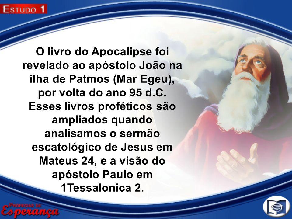 O livro do Apocalipse foi revelado ao apóstolo João na ilha de Patmos (Mar Egeu), por volta do ano 95 d.C. Esses livros proféticos são ampliados quand