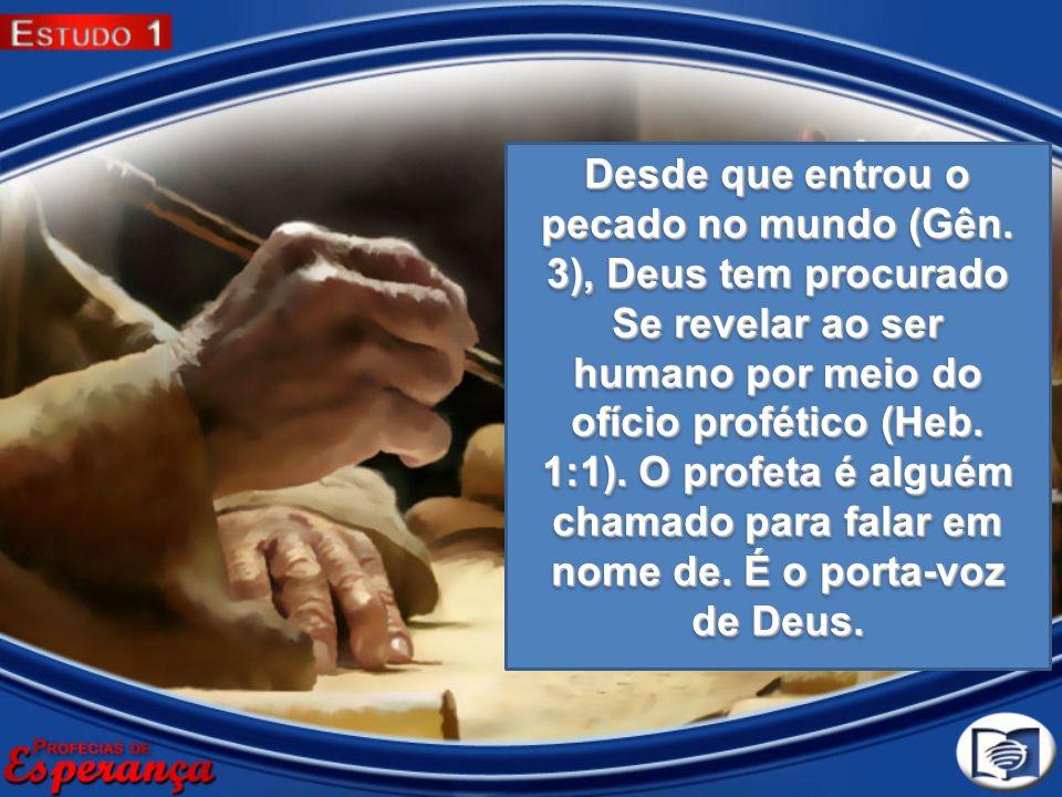 Desde que entrou o pecado no mundo (Gên. 3), Deus tem procurado Se revelar ao ser humano por meio do ofício profético (Heb. 1:1). O profeta é alguém c