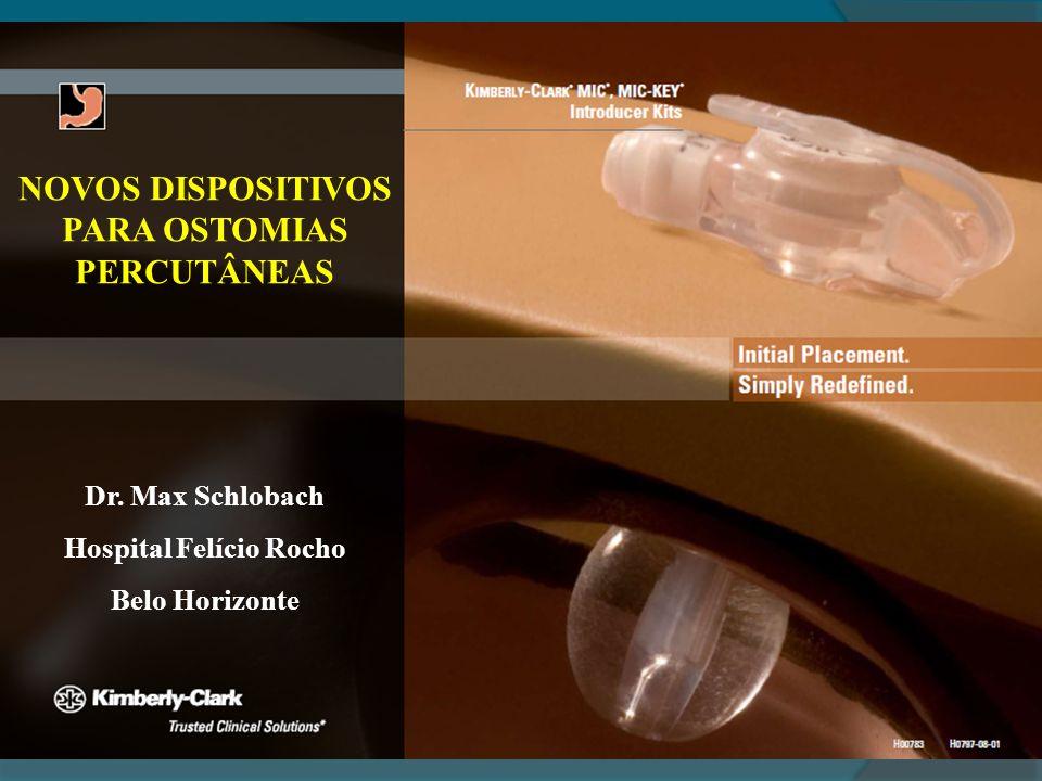 Dr. Max Schlobach Hospital Felício Rocho Belo Horizonte NOVOS DISPOSITIVOS PARA OSTOMIAS PERCUTÂNEAS