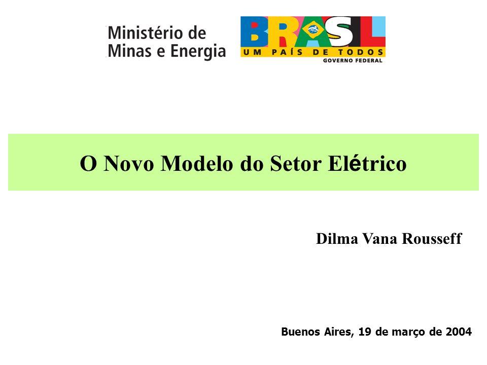 O Novo Modelo do Setor Elétrico Buenos Aires, 19 de março de 2004 Dilma Vana Rousseff