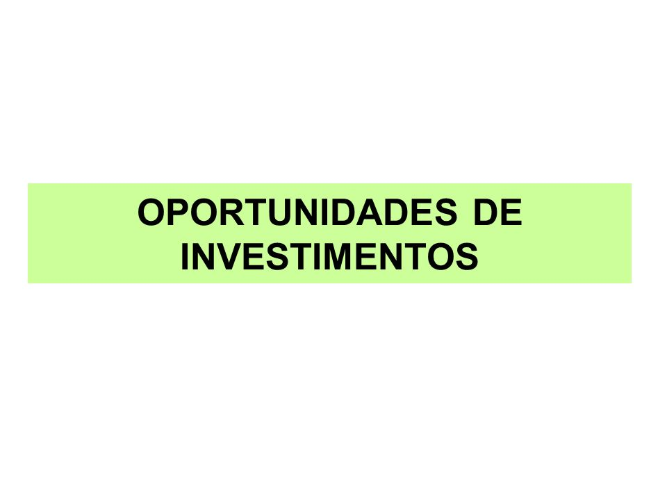 OPORTUNIDADES DE INVESTIMENTOS