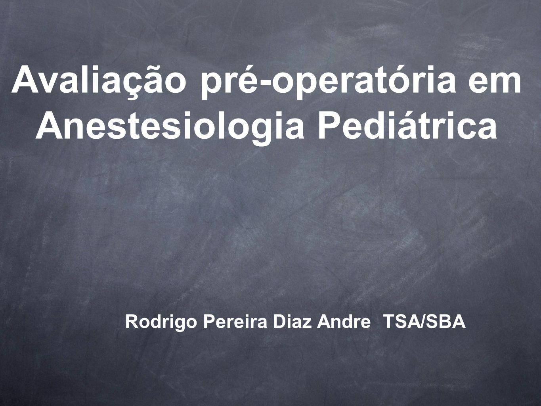 Avaliação pré-operatória em Anestesiologia Pediátrica Rodrigo Pereira Diaz Andre TSA/SBA