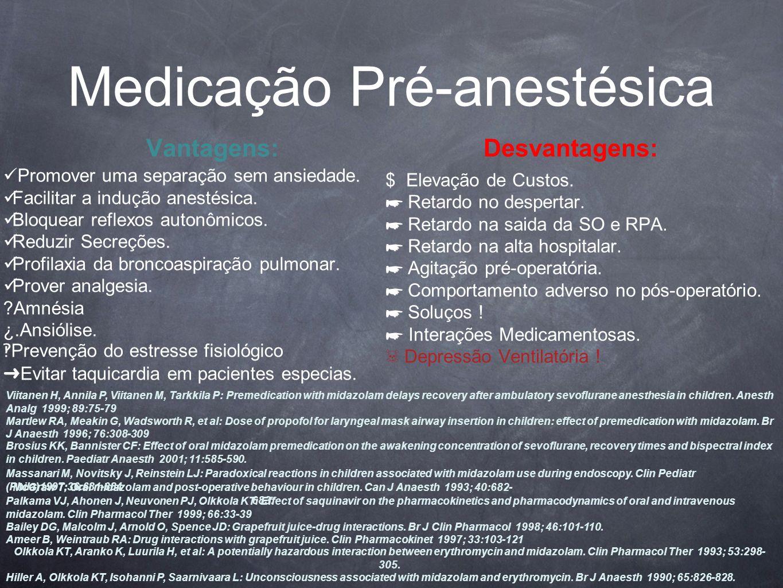 Medicação Pré-anestésica Vantagens: Promover uma separação sem ansiedade.