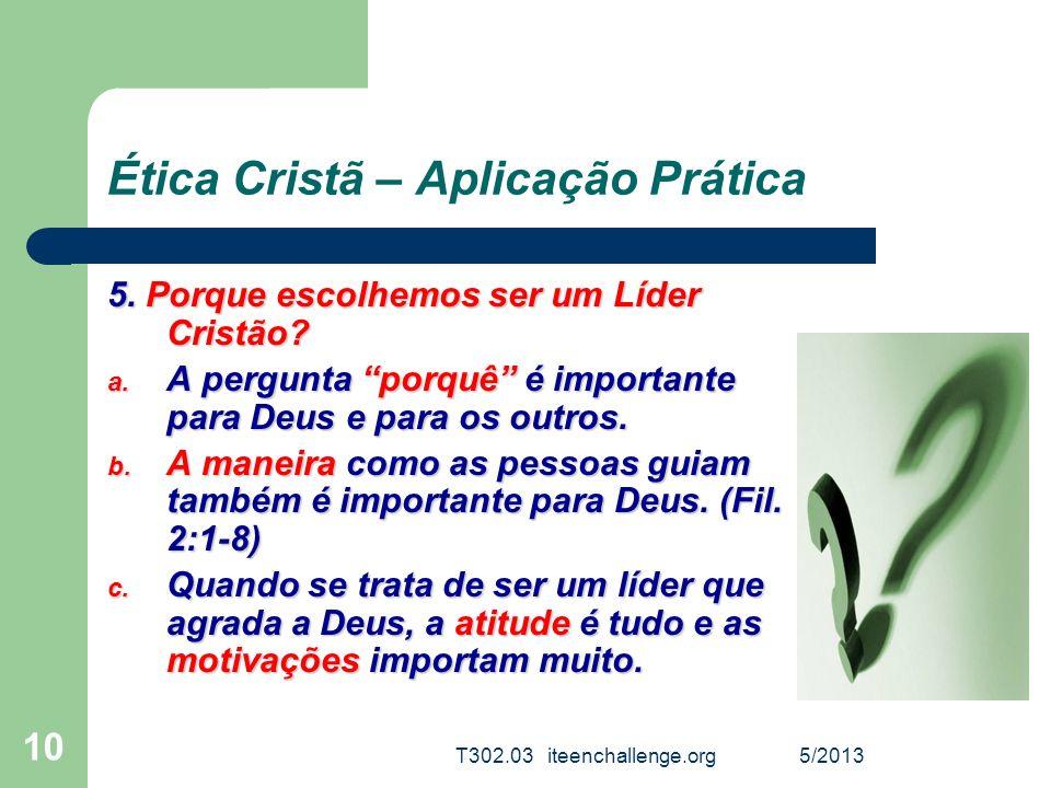 Ética Cristã – Aplicação Prática 5. Porque escolhemos ser um Líder Cristão? a. A pergunta porquê é importante para Deus e para os outros. b. A maneira