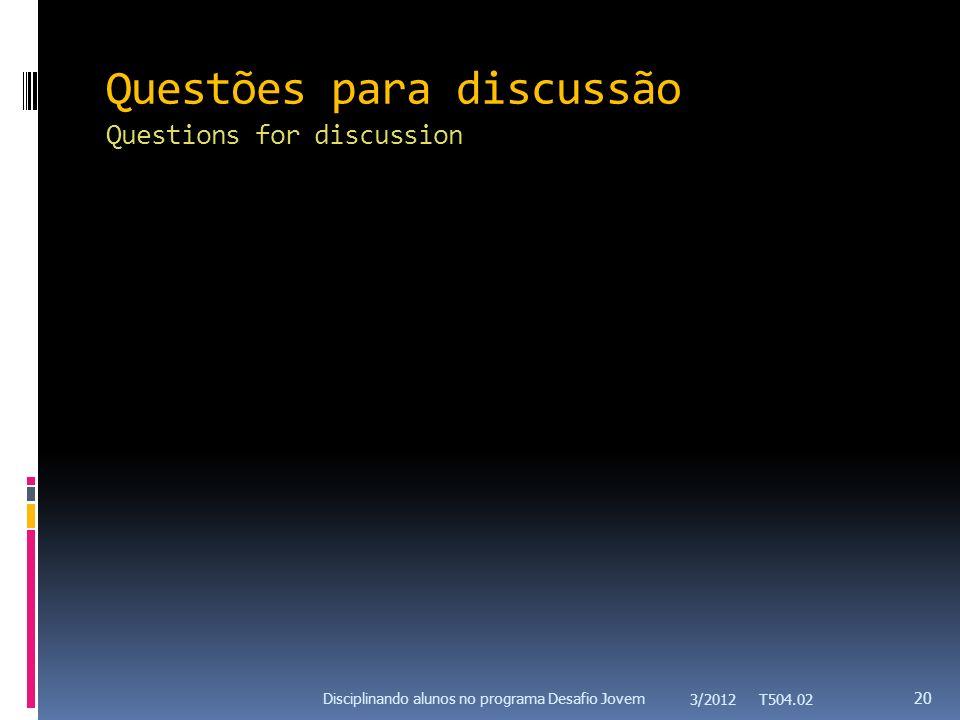 Questões para discussão Questions for discussion 20 Disciplinando alunos no programa Desafio Jovem 3/2012 T504.02