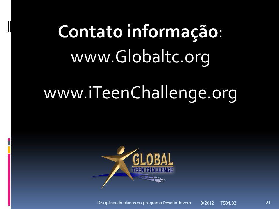 Contato informação: www.Globaltc.org www.iTeenChallenge.org 21 Disciplinando alunos no programa Desafio Jovem 3/2012 T504.02