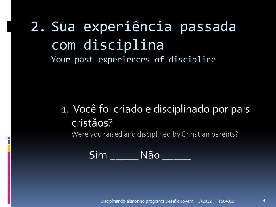 2.Sua experiência passada com disciplina Your past experiences of discipline 1.