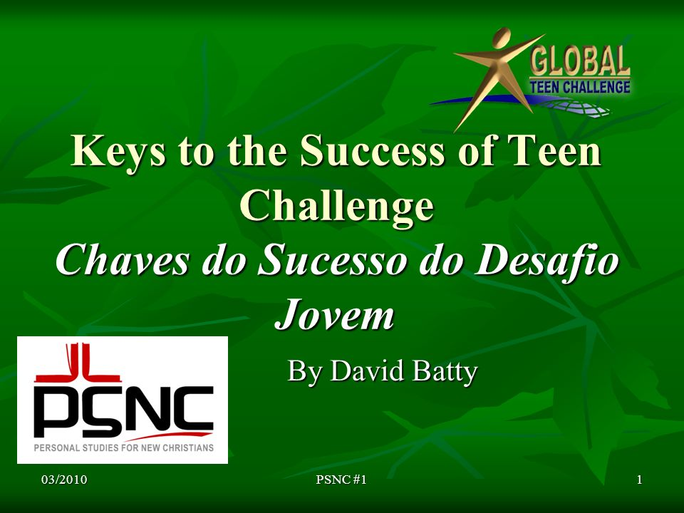 Keys to the Success of Teen Challenge Chaves do Sucesso do Desafio Jovem By David Batty 03/20101PSNC #1