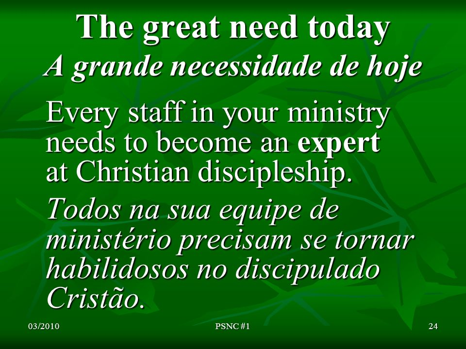The great need today A grande necessidade de hoje Every staff in your ministry needs to become an expert at Christian discipleship.