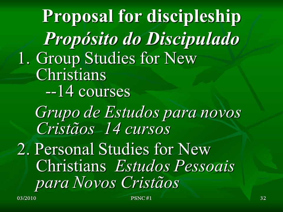 Proposal for discipleship Propósito do Discipulado 1.Group Studies for New Christians --14 courses Grupo de Estudos para novos Cristãos 14 cursos Grupo de Estudos para novos Cristãos 14 cursos 2.