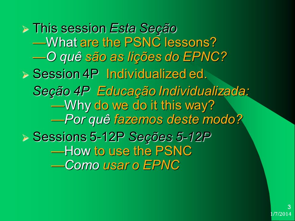 This session Esta SeçãoWhat are the PSNC lessons O quê são as lições do EPNC.