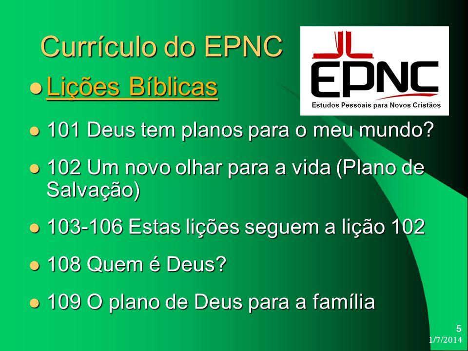 1/7/2014 5 Currículo do EPNC Lições Bíblicas Lições Bíblicas 101 Deus tem planos para o meu mundo.