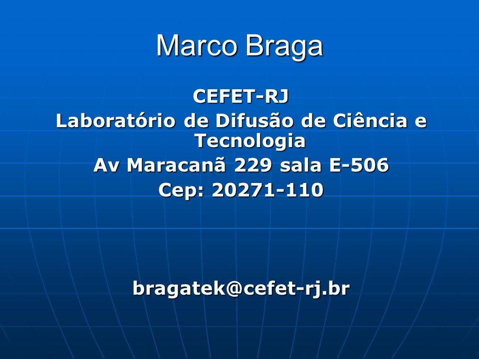 Marco Braga CEFET-RJ Laboratório de Difusão de Ciência e Tecnologia Av Maracanã 229 sala E-506 Cep: 20271-110 bragatek@cefet-rj.br