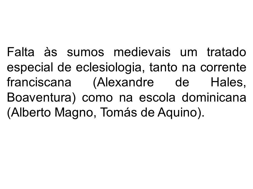 Falta às sumos medievais um tratado especial de eclesiologia, tanto na corrente franciscana (Alexandre de Hales, Boaventura) como na escola dominicana