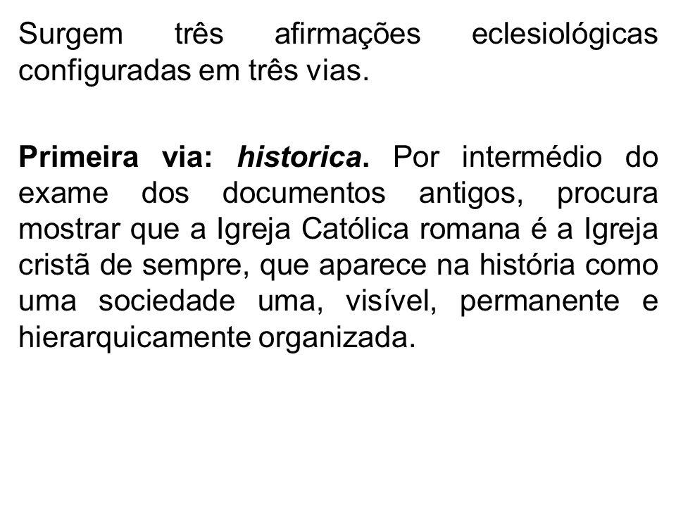 Surgem três afirmações eclesiológicas configuradas em três vias. Primeira via: historica. Por intermédio do exame dos documentos antigos, procura most
