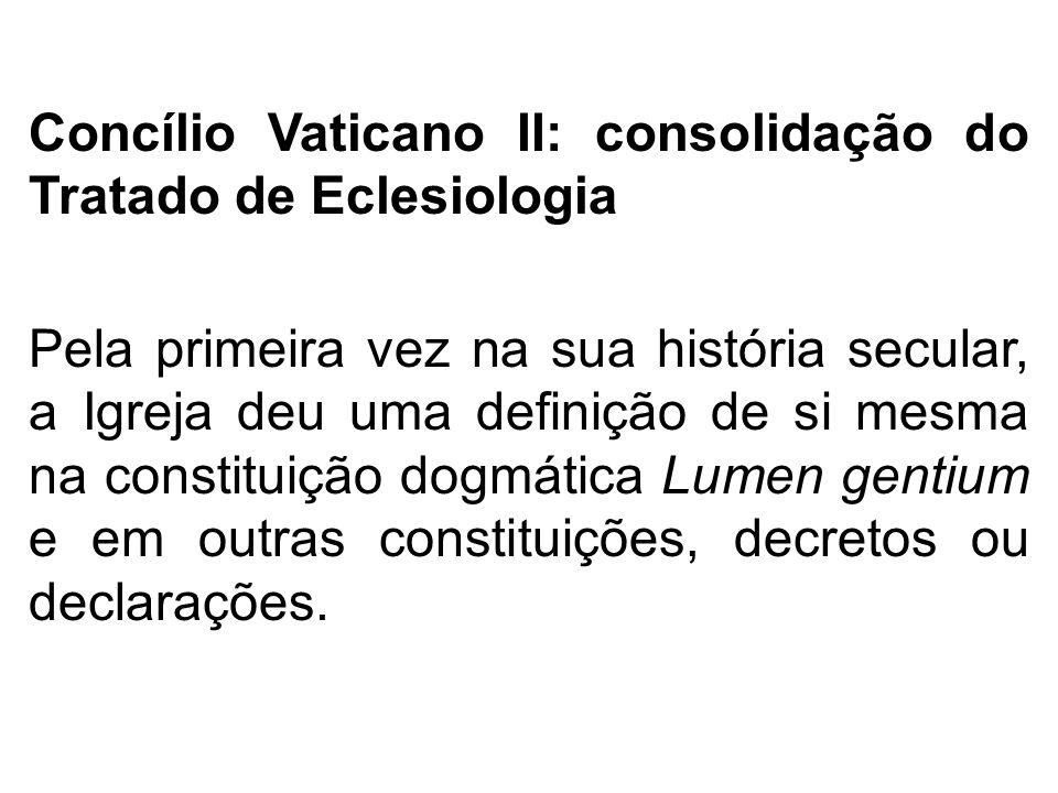 Concílio Vaticano II: consolidação do Tratado de Eclesiologia Pela primeira vez na sua história secular, a Igreja deu uma definição de si mesma na con