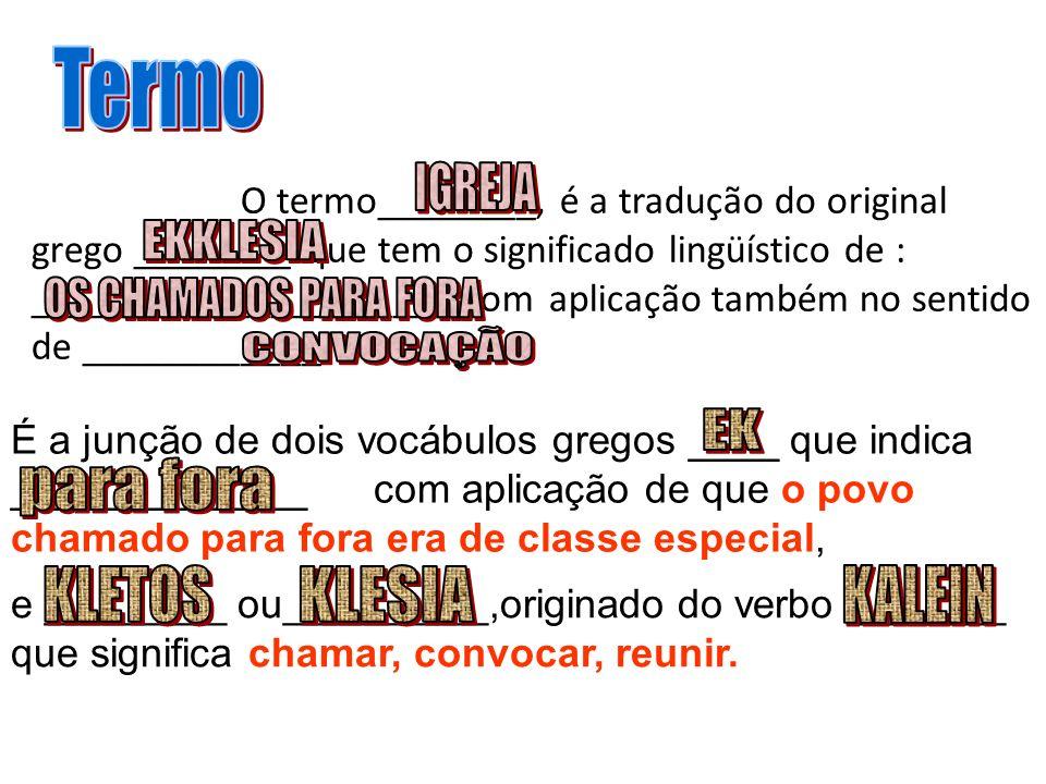 O termo________, é a tradução do original grego ________ que tem o significado lingüístico de : _____________________,com aplicação também no sentido