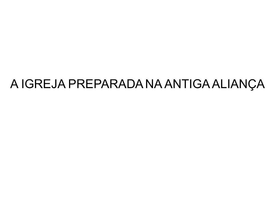 A IGREJA PREPARADA NA ANTIGA ALIANÇA
