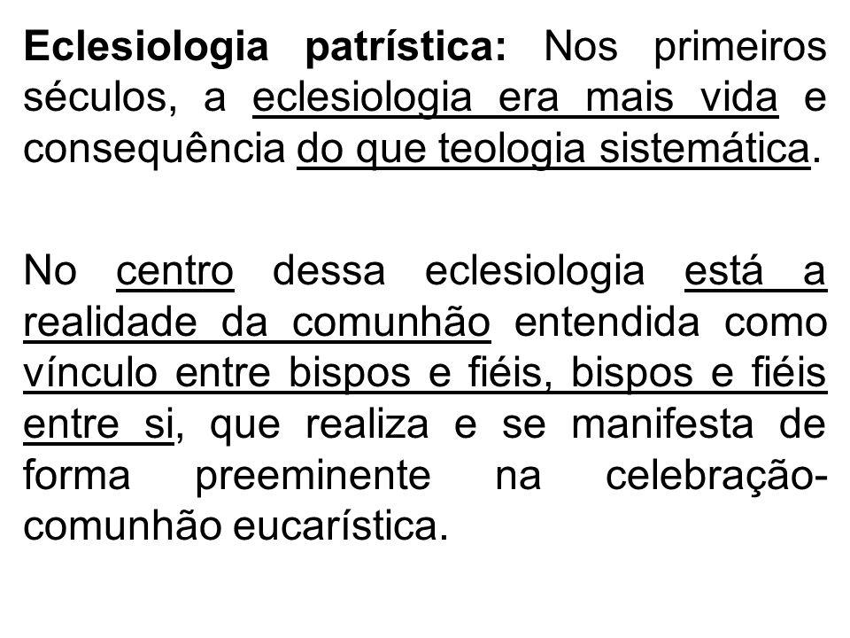 Eclesiologia patrística: Nos primeiros séculos, a eclesiologia era mais vida e consequência do que teologia sistemática. No centro dessa eclesiologia