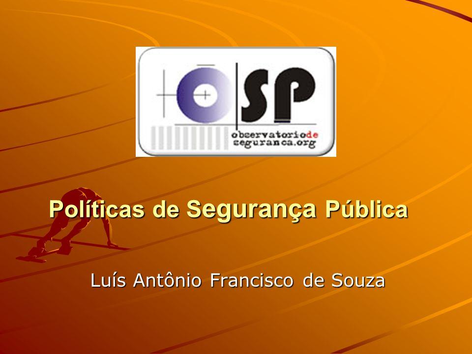 Políticas de S egurança Pública Luís Antônio Francisco de Souza