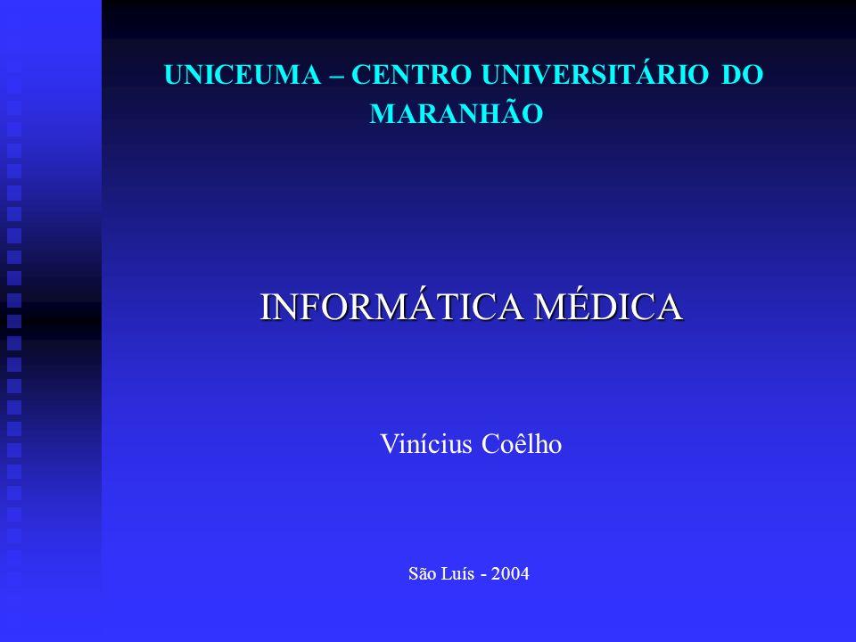 UNICEUMA – CENTRO UNIVERSITÁRIO DO MARANHÃO INFORMÁTICA MÉDICA Vinícius Coêlho São Luís - 2004