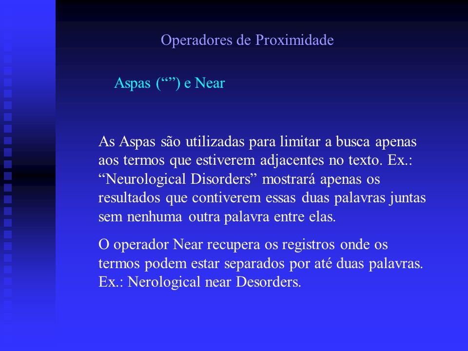 Operadores de Proximidade Aspas () e Near As Aspas são utilizadas para limitar a busca apenas aos termos que estiverem adjacentes no texto. Ex.: Neuro