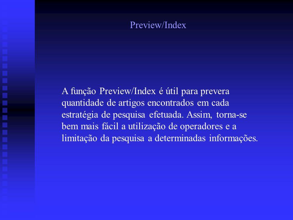 Preview/Index A função Preview/Index é útil para prevera quantidade de artigos encontrados em cada estratégia de pesquisa efetuada.