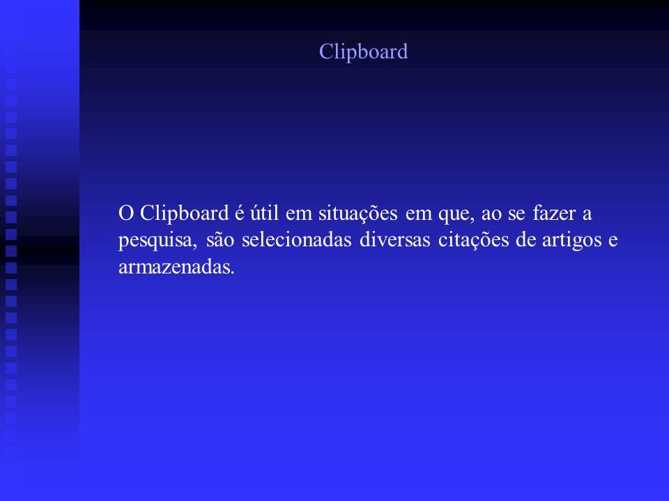 Clipboard O Clipboard é útil em situações em que, ao se fazer a pesquisa, são selecionadas diversas citações de artigos e armazenadas.