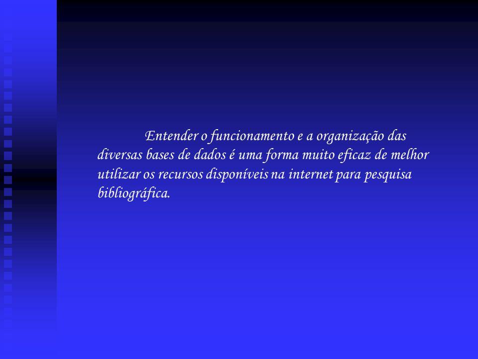 Entender o funcionamento e a organização das diversas bases de dados é uma forma muito eficaz de melhor utilizar os recursos disponíveis na internet para pesquisa bibliográfica.