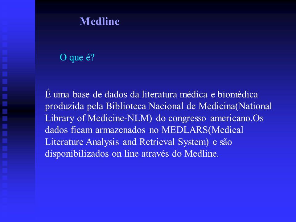 Medline O que é? É uma base de dados da literatura médica e biomédica produzida pela Biblioteca Nacional de Medicina(National Library of Medicine-NLM)
