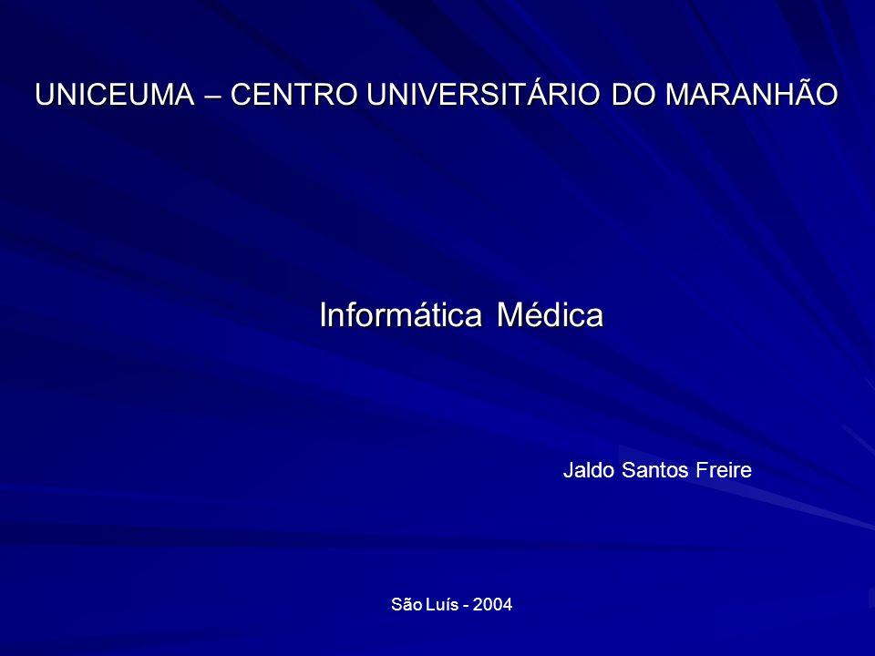 UNICEUMA – CENTRO UNIVERSITÁRIO DO MARANHÃO Informática Médica Jaldo Santos Freire São Luís - 2004