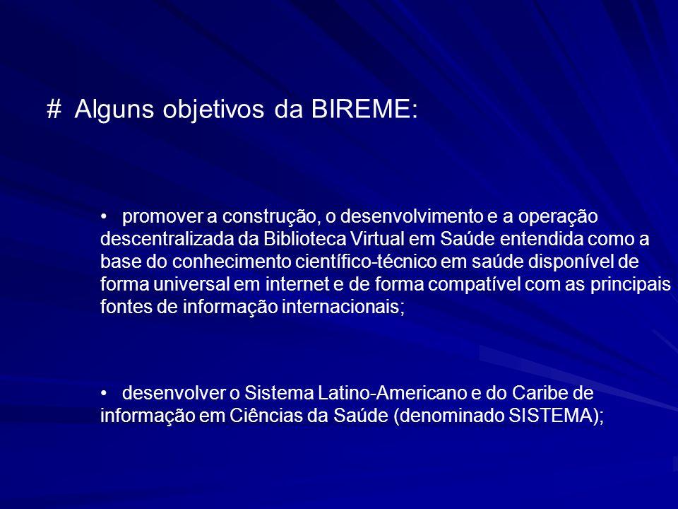 # Alguns objetivos da BIREME: promover a construção, o desenvolvimento e a operação descentralizada da Biblioteca Virtual em Saúde entendida como a ba