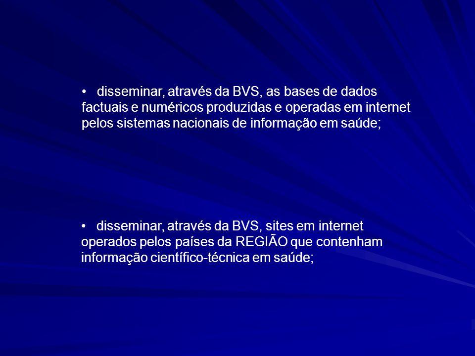 disseminar, através da BVS, as bases de dados factuais e numéricos produzidas e operadas em internet pelos sistemas nacionais de informação em saúde;